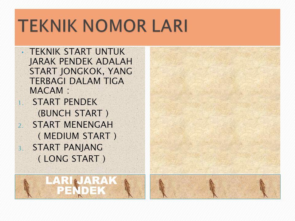 LARI JARAK PENDEK • TEKNIK START UNTUK JARAK PENDEK ADALAH START JONGKOK, YANG TERBAGI DALAM TIGA MACAM : 1. START PENDEK (BUNCH START ) 2. START MENE