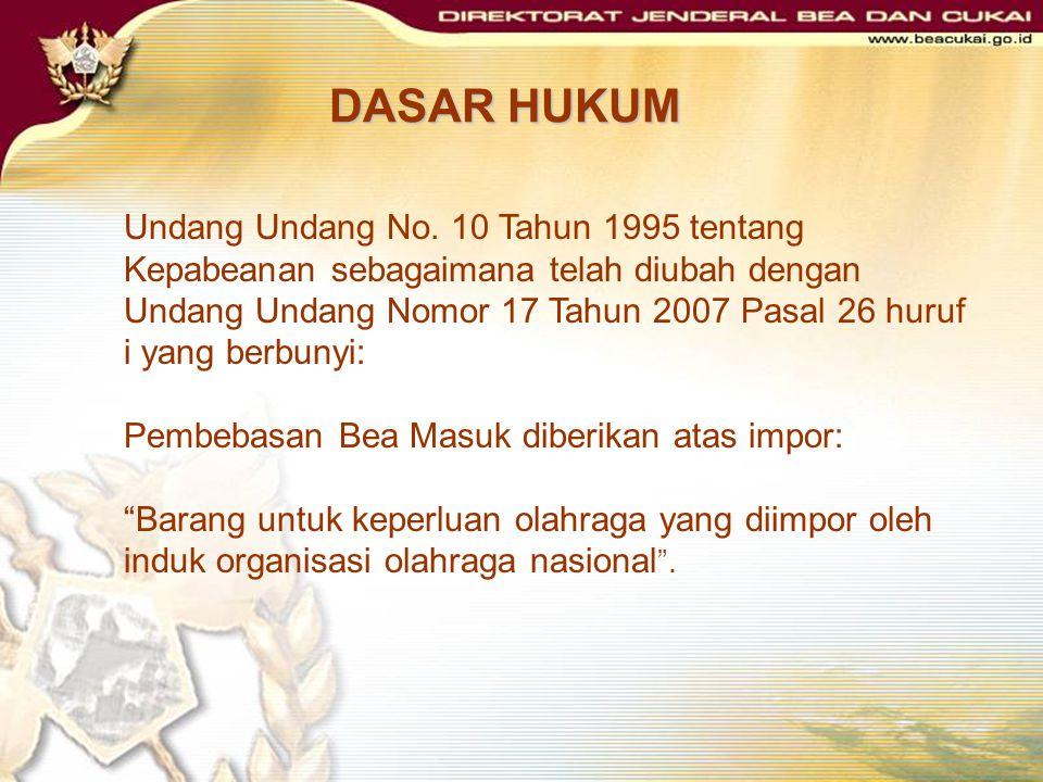 DASAR HUKUM Undang Undang No. 10 Tahun 1995 tentang Kepabeanan sebagaimana telah diubah dengan Undang Undang Nomor 17 Tahun 2007 Pasal 26 huruf i yang