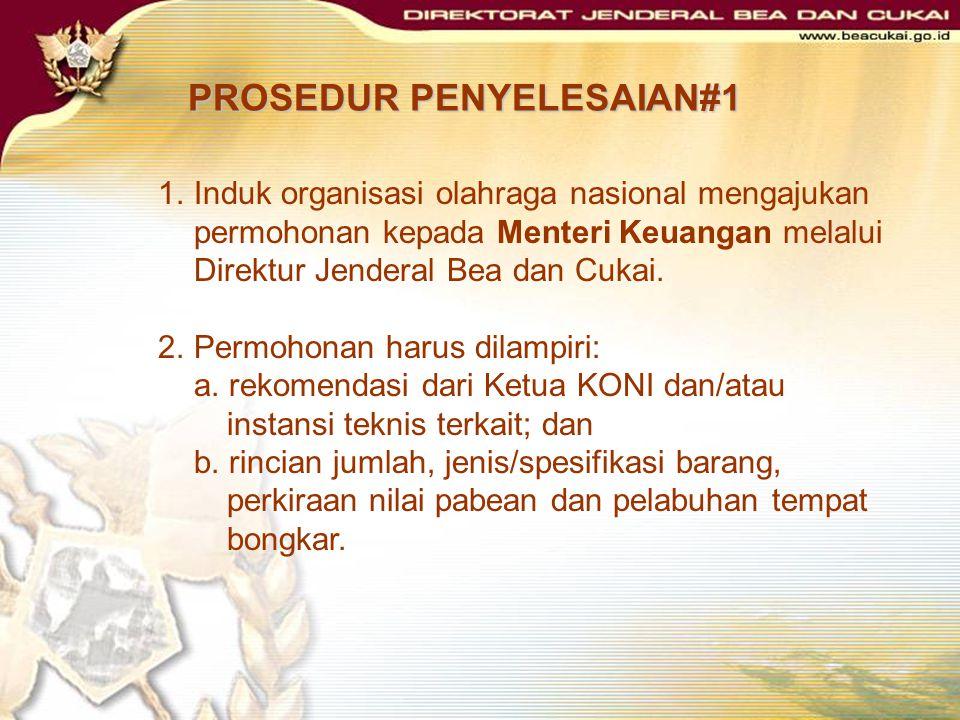 PROSEDUR PENYELESAIAN#2 3.Direktur Jenderal Bea dan Cukai atas nama Menteri Keuangan memberikan persetujuan atau penolakan permohonan pembebasan bea masuk.