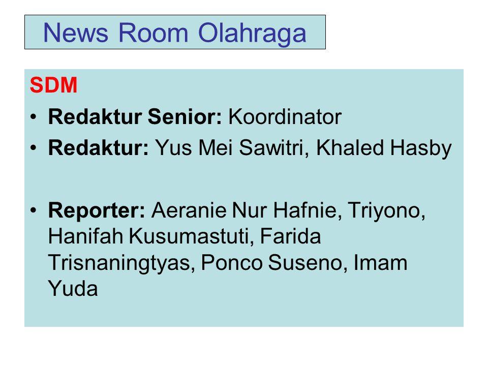 News Room Olahraga SDM •Redaktur Senior: Koordinator •Redaktur: Yus Mei Sawitri, Khaled Hasby •Reporter: Aeranie Nur Hafnie, Triyono, Hanifah Kusumastuti, Farida Trisnaningtyas, Ponco Suseno, Imam Yuda
