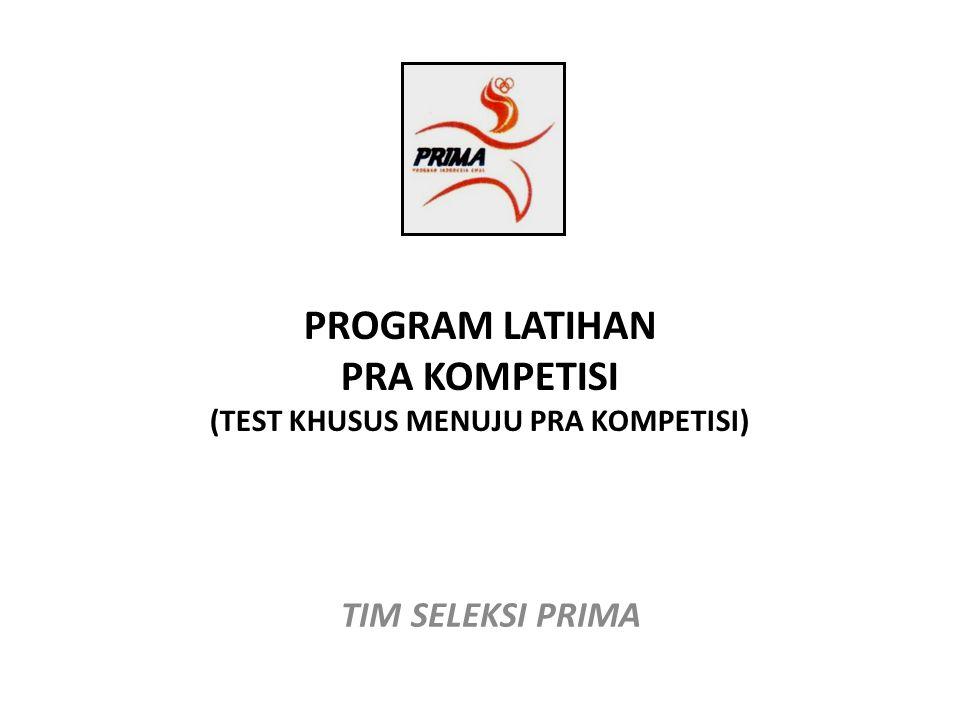 PROGRAM LATIHAN PRA KOMPETISI (TEST KHUSUS MENUJU PRA KOMPETISI) TIM SELEKSI PRIMA