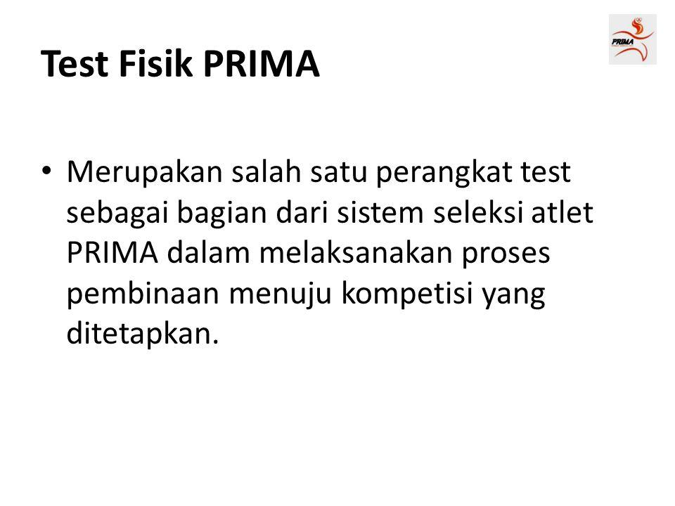 Test Fisik PRIMA • Merupakan salah satu perangkat test sebagai bagian dari sistem seleksi atlet PRIMA dalam melaksanakan proses pembinaan menuju kompetisi yang ditetapkan.