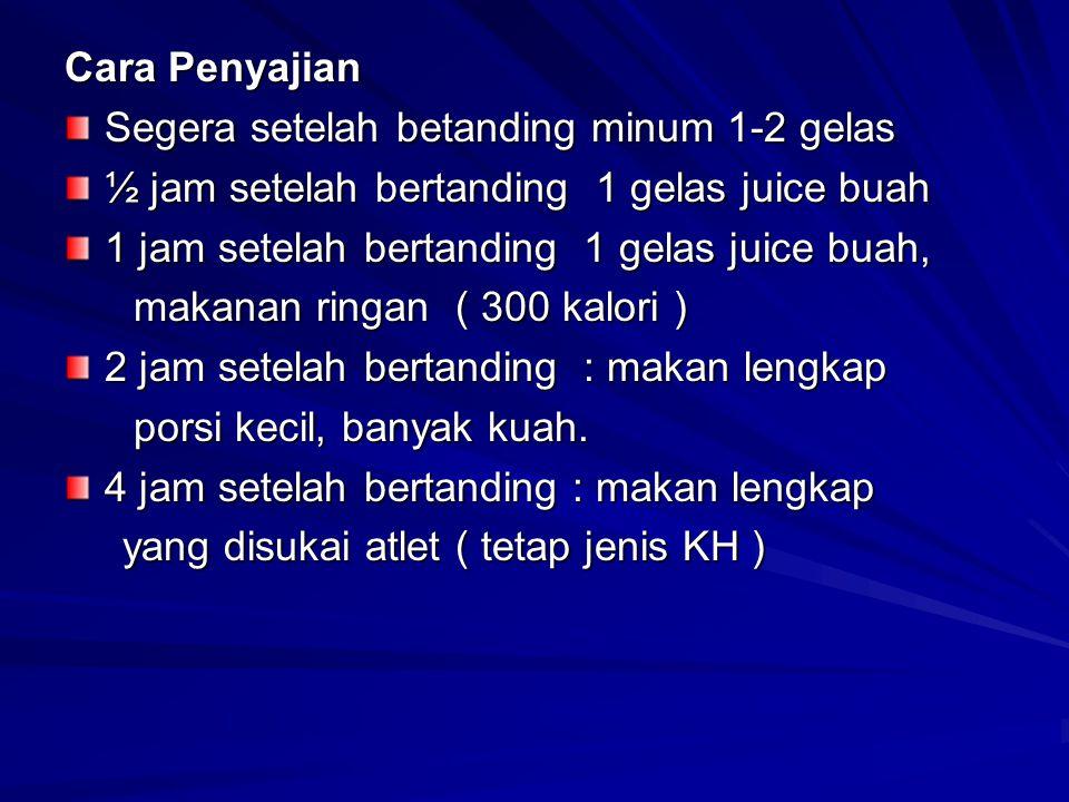 Cara Penyajian Segera setelah betanding minum 1-2 gelas ½ jam setelah bertanding 1 gelas juice buah 1 jam setelah bertanding 1 gelas juice buah, makan
