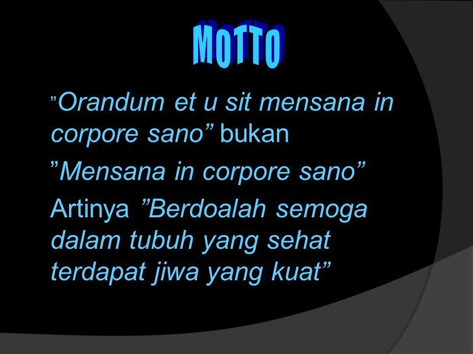 Orandum et u sit mensana in corpore sano bukan Mensana in corpore sano Artinya Berdoalah semoga dalam tubuh yang sehat terdapat jiwa yang kuat