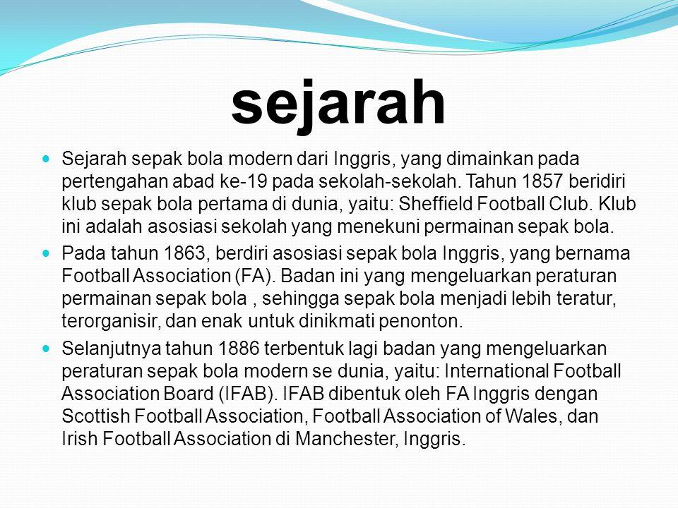 sejarah  Sejarah sepak bola modern dari Inggris, yang dimainkan pada pertengahan abad ke-19 pada sekolah-sekolah. Tahun 1857 beridiri klub sepak bola