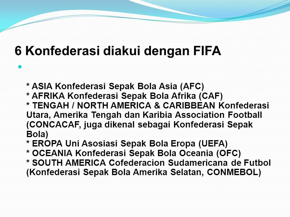 6 Konfederasi diakui dengan FIFA  * ASIA Konfederasi Sepak Bola Asia (AFC) * AFRIKA Konfederasi Sepak Bola Afrika (CAF) * TENGAH / NORTH AMERICA & CA