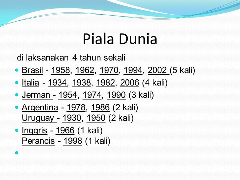 Piala Dunia di laksanakan 4 tahun sekali  Brasil - 1958, 1962, 1970, 1994, 2002 (5 kali)  Italia - 1934, 1938, 1982, 2006 (4 kali)  Jerman - 1954,