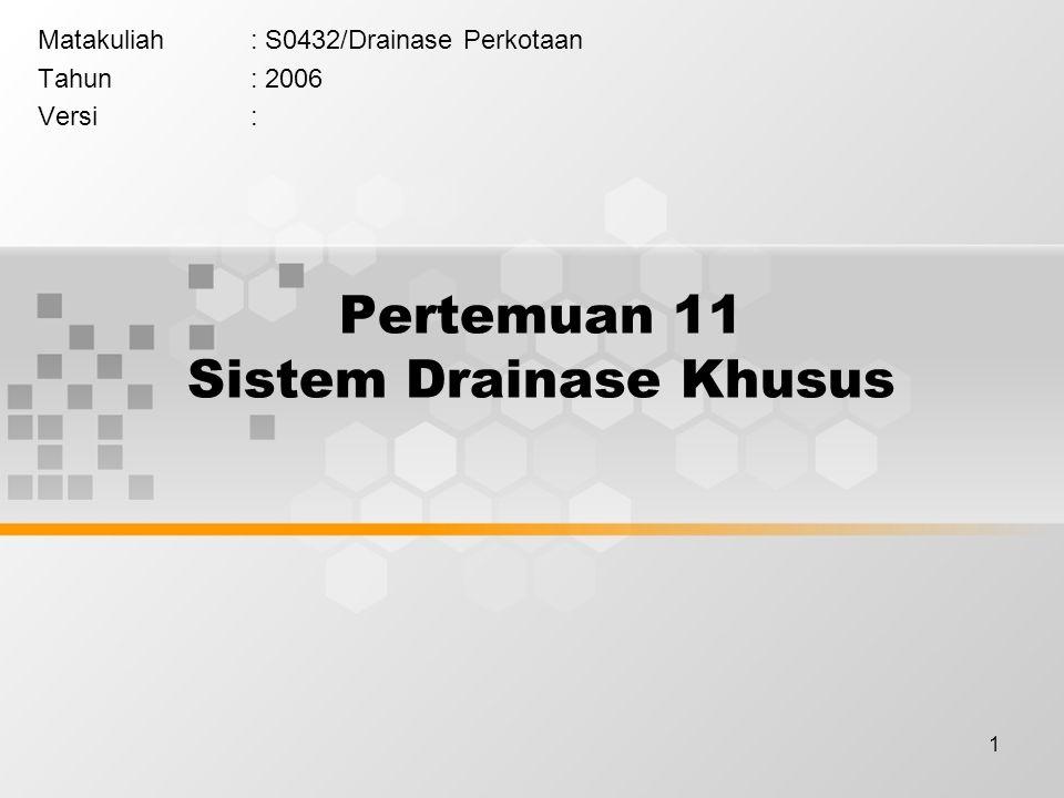 1 Pertemuan 11 Sistem Drainase Khusus Matakuliah: S0432/Drainase Perkotaan Tahun: 2006 Versi: