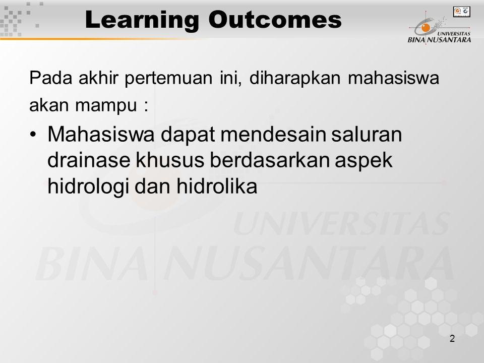 2 Learning Outcomes Pada akhir pertemuan ini, diharapkan mahasiswa akan mampu : •Mahasiswa dapat mendesain saluran drainase khusus berdasarkan aspek h