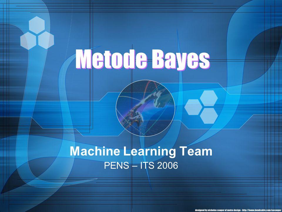 Mengapa Metode Bayes •Metode Find-S tidak dapat digunakan untuk data yang tidak konsisten dan data yang bias, sehingga untuk bentuk data semacam ini salah satu metode sederhana yang dapat digunakan adalah metode bayes.