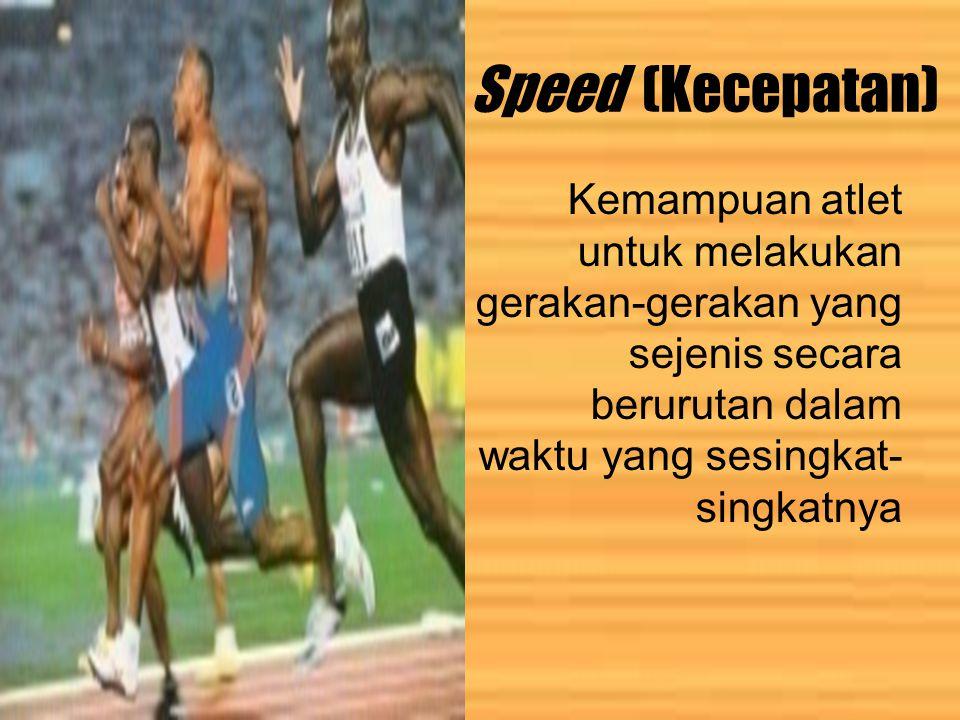 Speed (Kecepatan) Kemampuan atlet untuk melakukan gerakan-gerakan yang sejenis secara berurutan dalam waktu yang sesingkat- singkatnya
