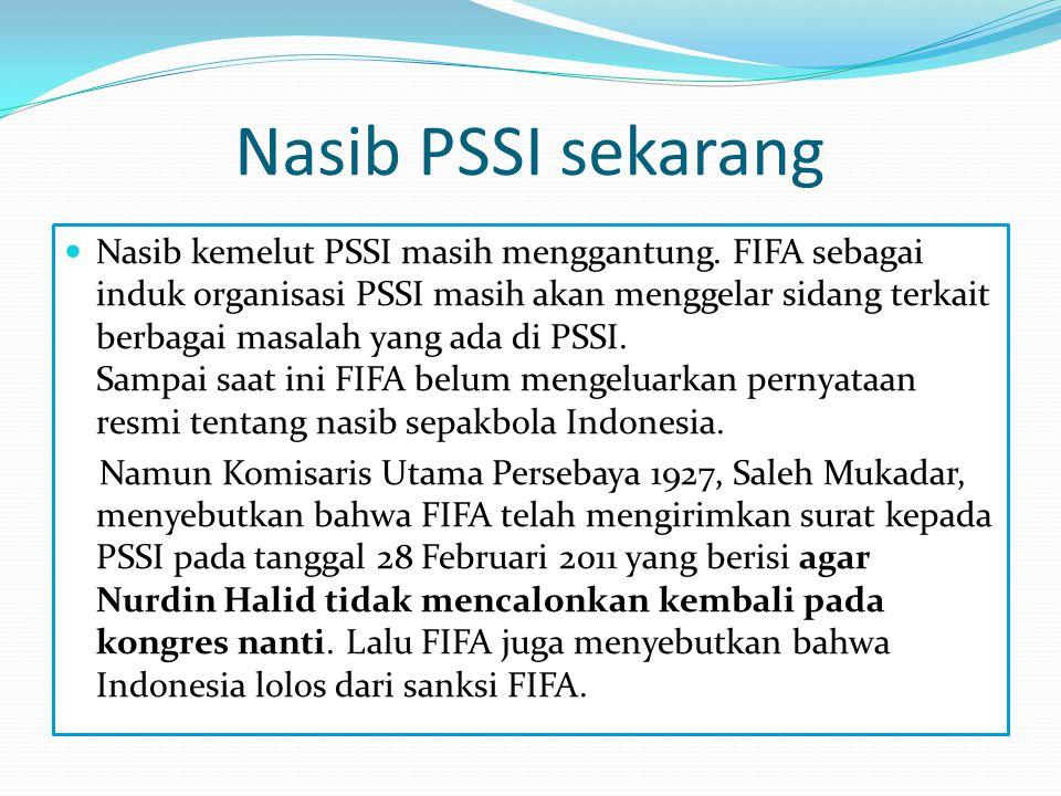 Nasib PSSI sekarang  Nasib kemelut PSSI masih menggantung. FIFA sebagai induk organisasi PSSI masih akan menggelar sidang terkait berbagai masalah ya