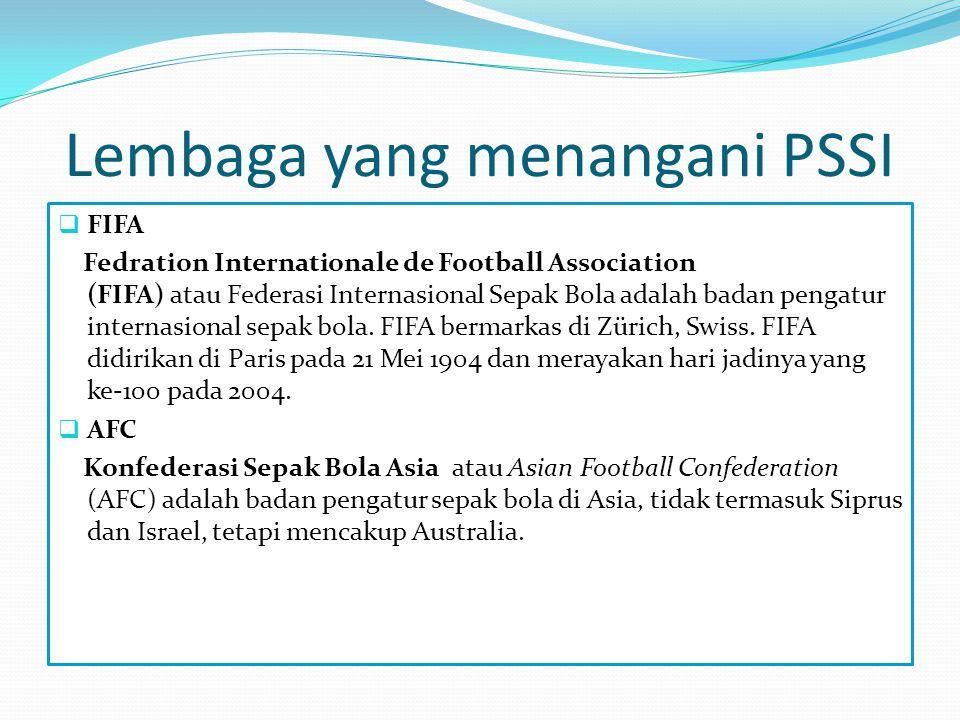 Lembaga yang menangani PSSI  FIFA Fedration Internationale de Football Association (FIFA) atau Federasi Internasional Sepak Bola adalah badan pengatu