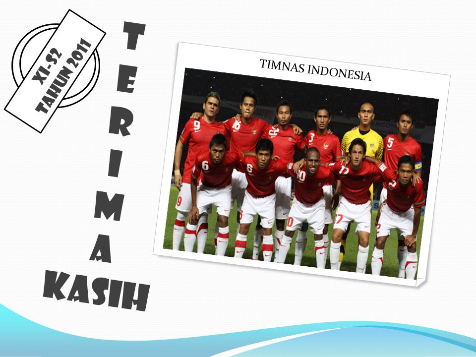 TIMNAS INDONESIA T E R I M A KASIH XI-S2 Tahun 2011