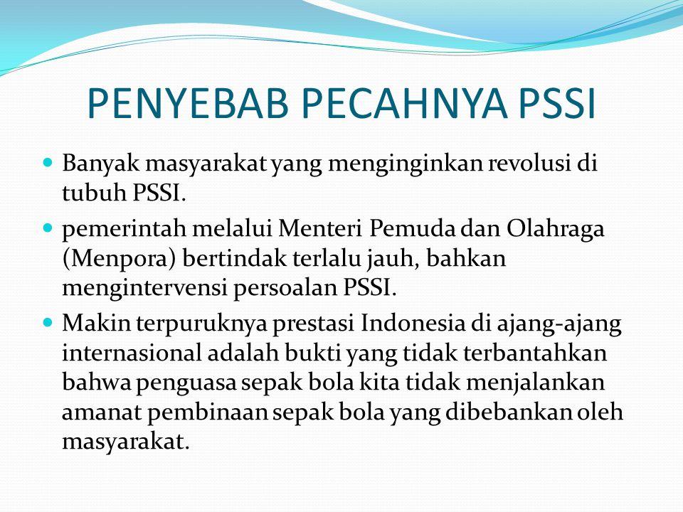 PENYEBAB PECAHNYA PSSI  Banyak masyarakat yang menginginkan revolusi di tubuh PSSI.  pemerintah melalui Menteri Pemuda dan Olahraga (Menpora) bertin