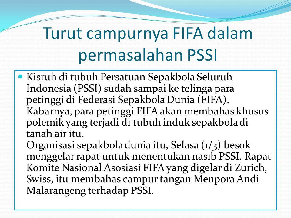 Turut campurnya FIFA dalam permasalahan PSSI  Kisruh di tubuh Persatuan Sepakbola Seluruh Indonesia (PSSI) sudah sampai ke telinga para petinggi di F