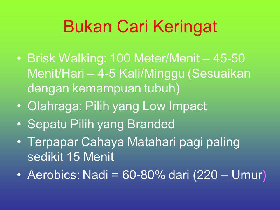 Bukan Cari Keringat •Brisk Walking: 100 Meter/Menit – 45-50 Menit/Hari – 4-5 Kali/Minggu (Sesuaikan dengan kemampuan tubuh) •Olahraga: Pilih yang Low