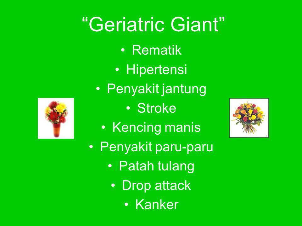 """""""Geriatric Giant"""" •Rematik •Hipertensi •Penyakit jantung •Stroke •Kencing manis •Penyakit paru-paru •Patah tulang •Drop attack •Kanker"""