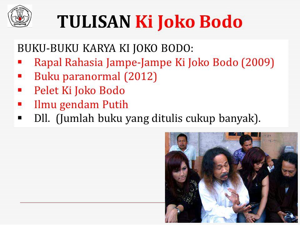 TULISAN Ki Joko Bodo BUKU-BUKU KARYA KI JOKO BODO:  Rapal Rahasia Jampe-Jampe Ki Joko Bodo (2009)  Buku paranormal (2012)  Pelet Ki Joko Bodo  Ilm
