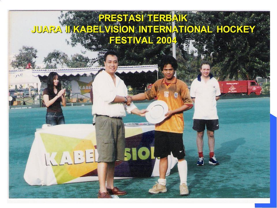PRESTASI TERBAIK JUARA II KABELVISION INTERNATIONAL HOCKEY FESTIVAL 2004