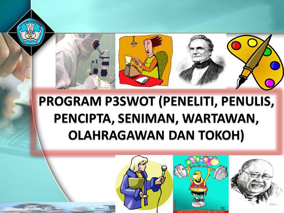 PROGRAM P3SWOT (PENELITI, PENULIS, PENCIPTA, SENIMAN, WARTAWAN, OLAHRAGAWAN DAN TOKOH) PROGRAM P3SWOT (PENELITI, PENULIS, PENCIPTA, SENIMAN, WARTAWAN,