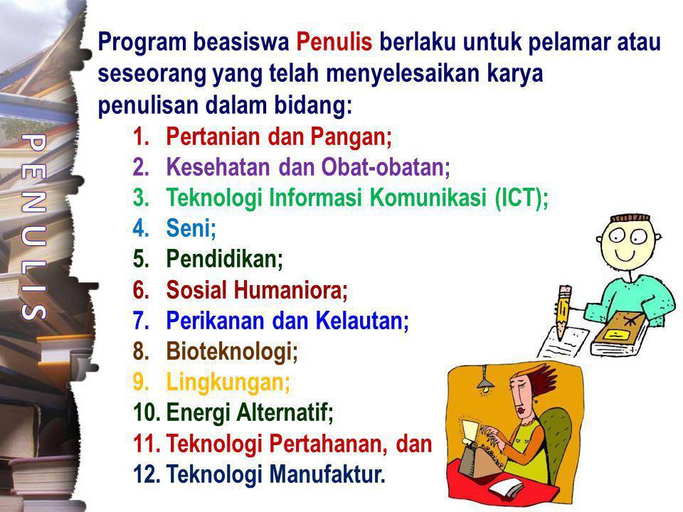Program beasiswa Penulis berlaku untuk pelamar atau seseorang yang telah menyelesaikan karya penulisan dalam bidang: 1.Pertanian dan Pangan; 2.Kesehat