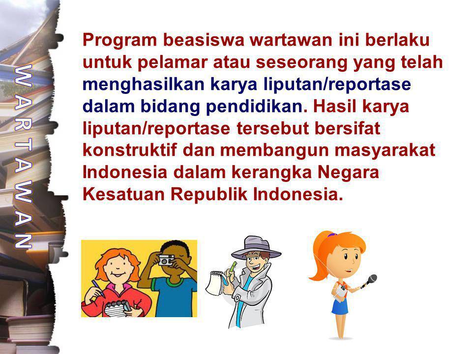 Program beasiswa wartawan ini berlaku untuk pelamar atau seseorang yang telah menghasilkan karya liputan/reportase dalam bidang pendidikan. Hasil kary