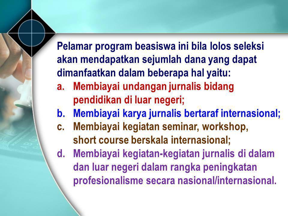 Pelamar program beasiswa ini bila lolos seleksi akan mendapatkan sejumlah dana yang dapat dimanfaatkan dalam beberapa hal yaitu: a.Membiayai undangan