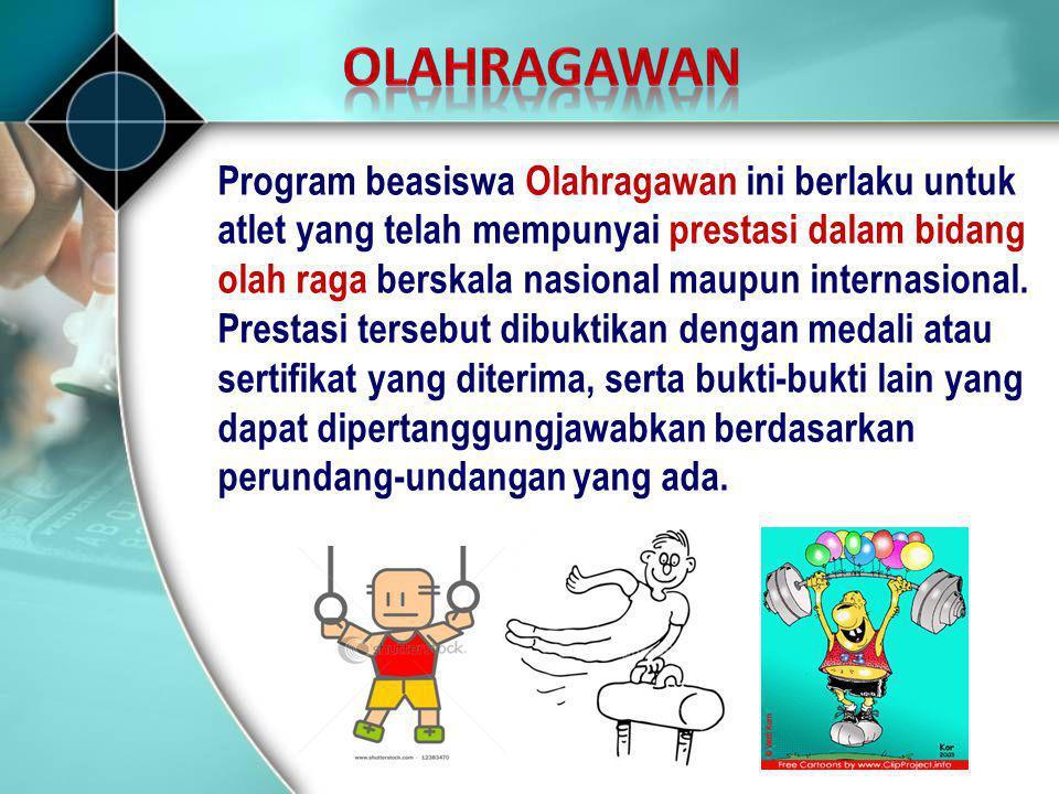 Program beasiswa Olahragawan ini berlaku untuk atlet yang telah mempunyai prestasi dalam bidang olah raga berskala nasional maupun internasional. Pres
