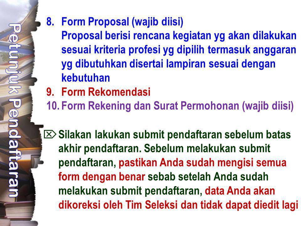 8.Form Proposal (wajib diisi) Proposal berisi rencana kegiatan yg akan dilakukan sesuai kriteria profesi yg dipilih termasuk anggaran yg dibutuhkan di