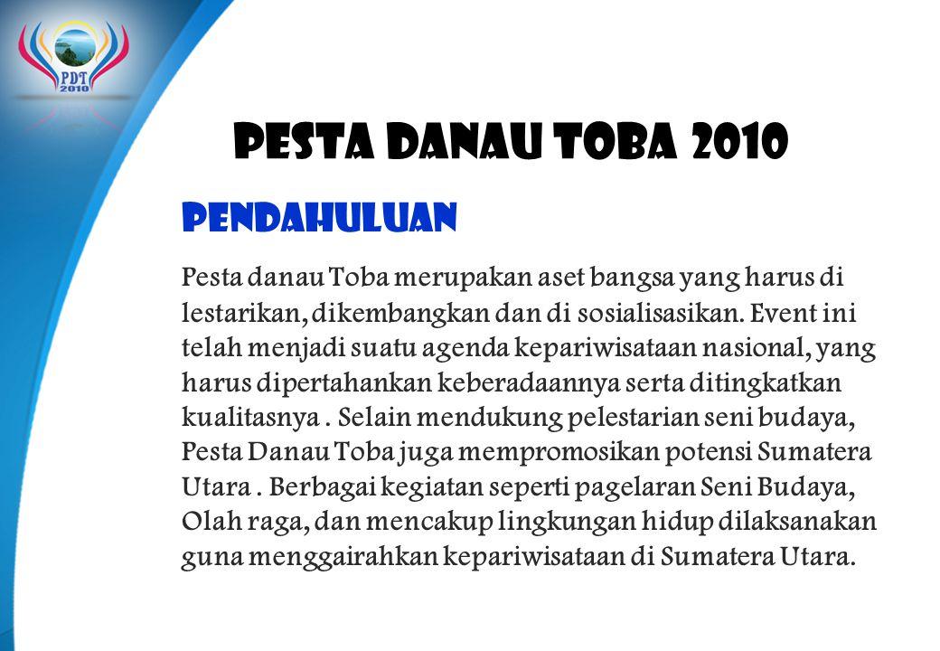 PESTA DANAU TOBA 2010 Pendahuluan Pesta danau Toba merupakan aset bangsa yang harus di lestarikan, dikembangkan dan di sosialisasikan. Event ini telah