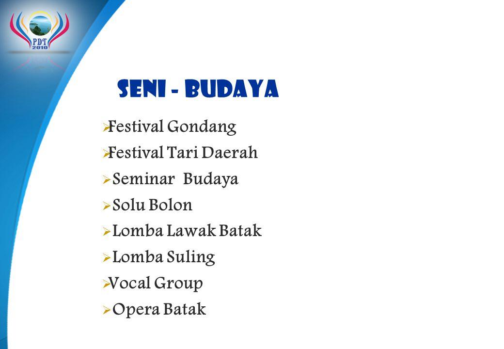 Seni - Budaya  Festival Gondang  Festival Tari Daerah  Seminar Budaya  Solu Bolon  Lomba Lawak Batak  Lomba Suling  Vocal Group  Opera Batak
