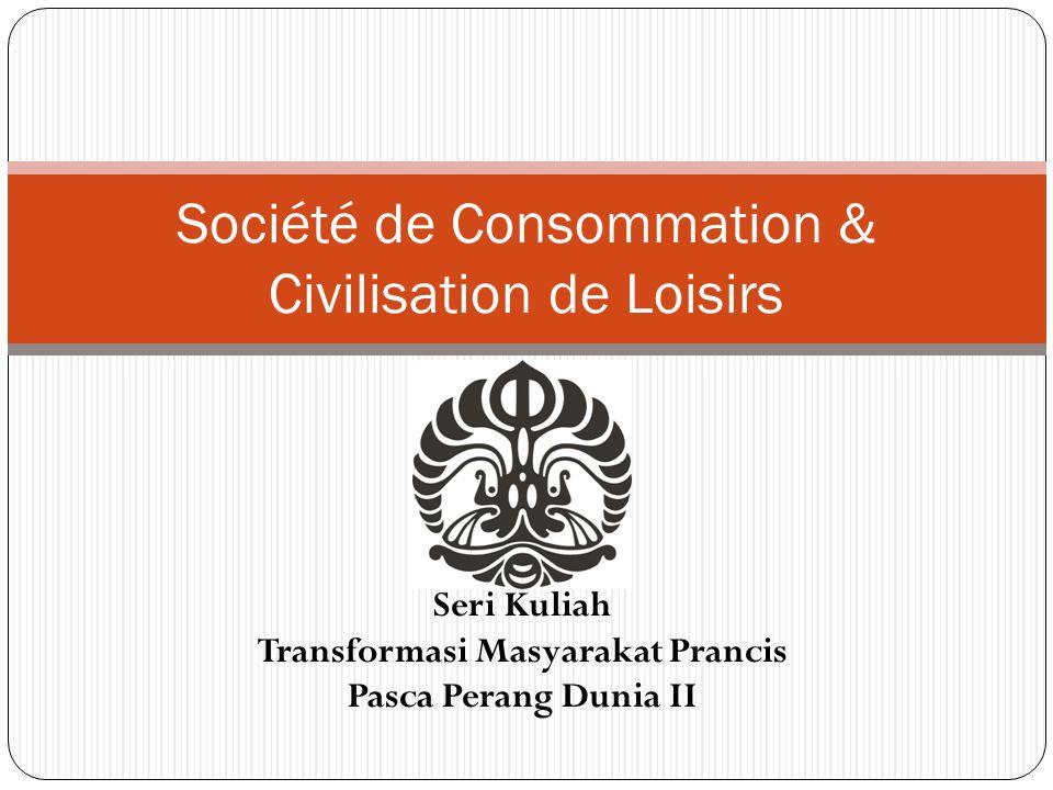 Seri Kuliah: Seri Kuliah Transformasi Masyarakat Prancis Pasca Perang Dunia II Société de Consommation & Civilisation de Loisirs