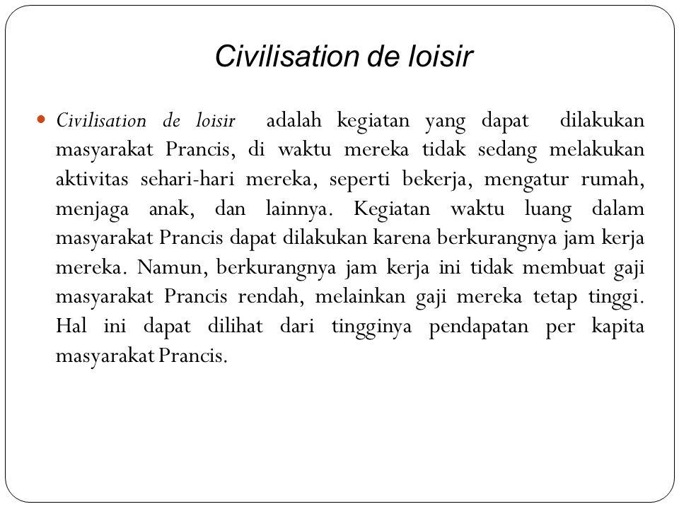  Civilisation de loisir adalah kegiatan yang dapat dilakukan masyarakat Prancis, di waktu mereka tidak sedang melakukan aktivitas sehari-hari mereka, seperti bekerja, mengatur rumah, menjaga anak, dan lainnya.