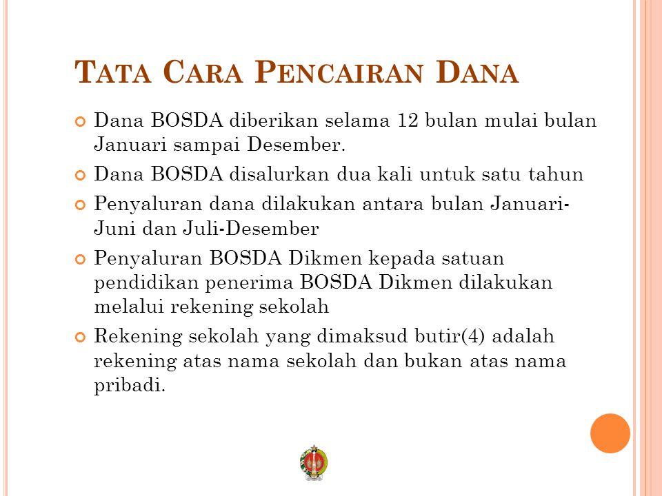 T ATA C ARA P ENCAIRAN D ANA Dana BOSDA diberikan selama 12 bulan mulai bulan Januari sampai Desember. Dana BOSDA disalurkan dua kali untuk satu tahun