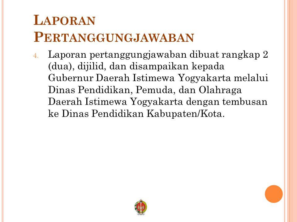 L APORAN P ERTANGGUNGJAWABAN 4. Laporan pertanggungjawaban dibuat rangkap 2 (dua), dijilid, dan disampaikan kepada Gubernur Daerah Istimewa Yogyakarta