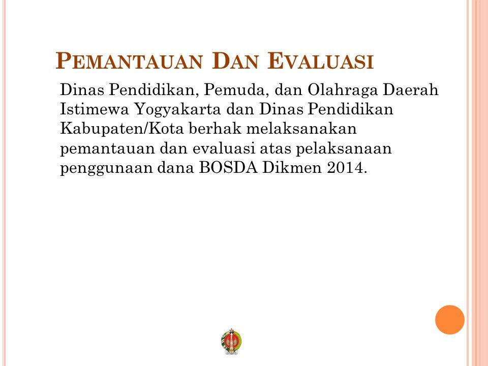 P EMANTAUAN D AN E VALUASI Dinas Pendidikan, Pemuda, dan Olahraga Daerah Istimewa Yogyakarta dan Dinas Pendidikan Kabupaten/Kota berhak melaksanakan p