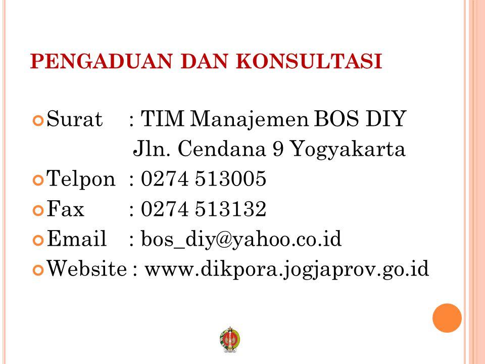 PENGADUAN DAN KONSULTASI Surat: TIM Manajemen BOS DIY Jln. Cendana 9 Yogyakarta Telpon: 0274 513005 Fax: 0274 513132 Email: bos_diy@yahoo.co.id Websit