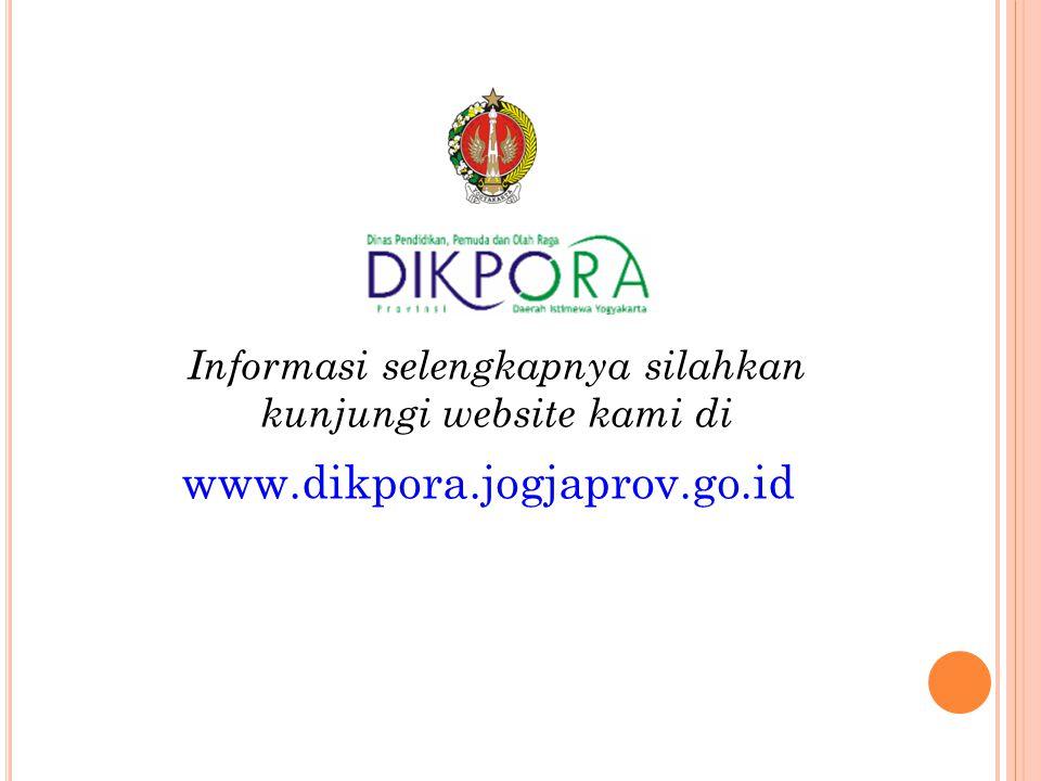 Informasi selengkapnya silahkan kunjungi website kami di www.dikpora.jogjaprov.go.id