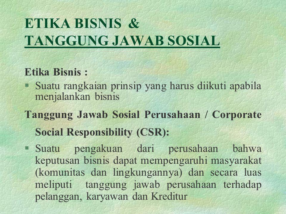 ETIKA BISNIS & TANGGUNG JAWAB SOSIAL Etika Bisnis : §Suatu rangkaian prinsip yang harus diikuti apabila menjalankan bisnis Tanggung Jawab Sosial Perus