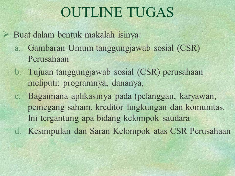 OUTLINE TUGAS  Buat dalam bentuk makalah isinya: a.Gambaran Umum tanggungjawab sosial (CSR) Perusahaan b.Tujuan tanggungjawab sosial (CSR) perusahaan
