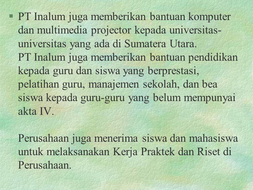 §PT Inalum juga memberikan bantuan komputer dan multimedia projector kepada universitas- universitas yang ada di Sumatera Utara. PT Inalum juga member
