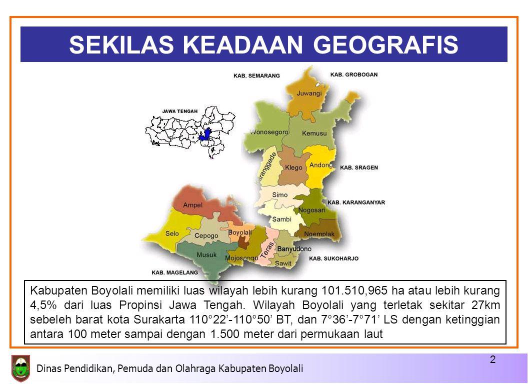 SEKILAS KEADAAN GEOGRAFIS Kabupaten Boyolali memiliki luas wilayah lebih kurang 101.510,965 ha atau lebih kurang 4,5% dari luas Propinsi Jawa Tengah.