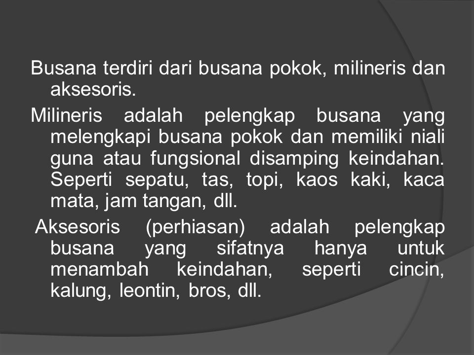 Busana terdiri dari busana pokok, milineris dan aksesoris.