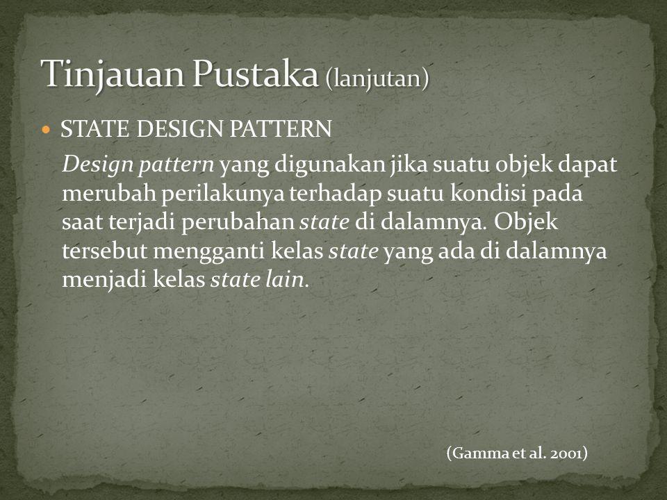  STATE DESIGN PATTERN Design pattern yang digunakan jika suatu objek dapat merubah perilakunya terhadap suatu kondisi pada saat terjadi perubahan sta