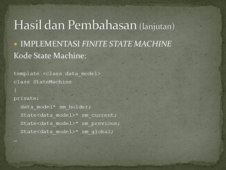  IMPLEMENTASI FINITE STATE MACHINE Kode State Machine: template class StateMachine { private: data_model* sm_holder; State * sm_current; State * sm_p