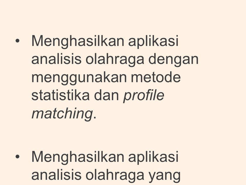 •Menghasilkan aplikasi analisis olahraga dengan menggunakan metode statistika dan profile matching. •Menghasilkan aplikasi analisis olahraga yang dite