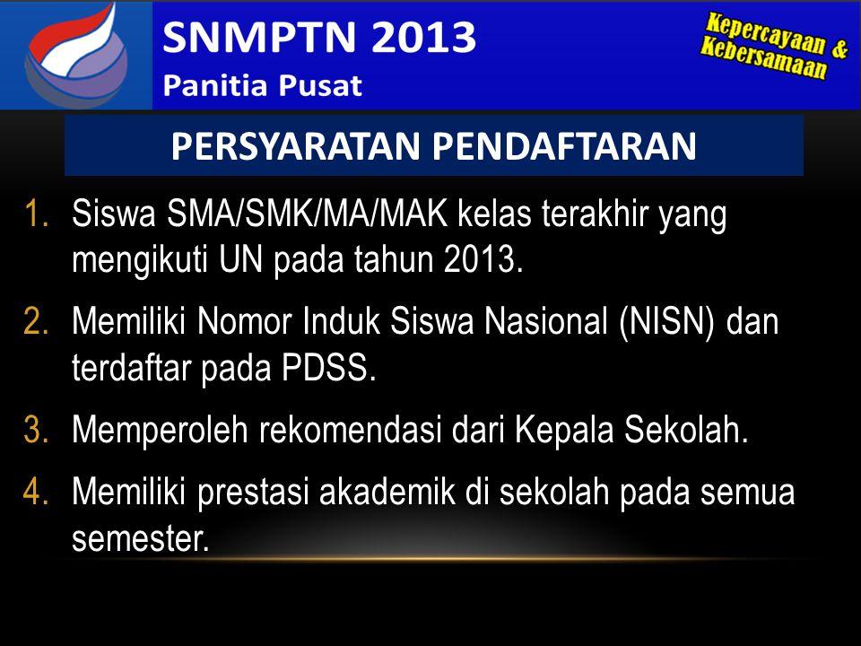 1.Siswa SMA/SMK/MA/MAK kelas terakhir yang mengikuti UN pada tahun 2013. 2.Memiliki Nomor Induk Siswa Nasional (NISN) dan terdaftar pada PDSS. 3.Mempe