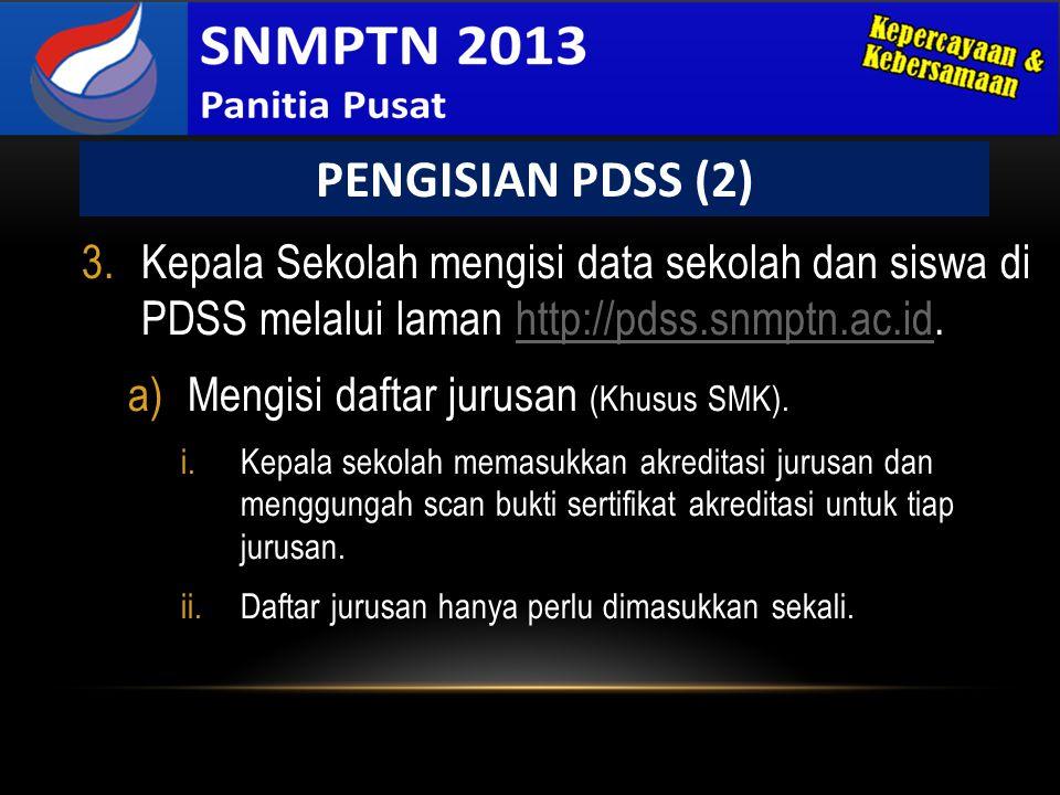 3.Kepala Sekolah mengisi data sekolah dan siswa di PDSS melalui laman http://pdss.snmptn.ac.id.http://pdss.snmptn.ac.id a)Mengisi daftar jurusan (Khus