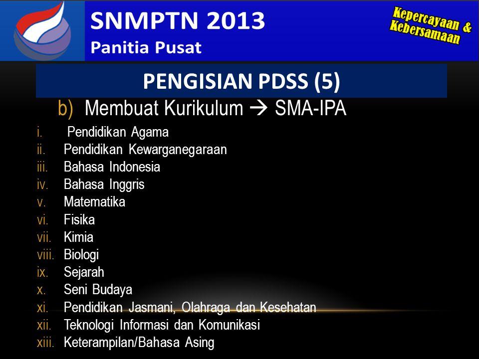b)Membuat Kurikulum  SMA-IPA PENGISIAN PDSS (5) i. Pendidikan Agama ii.Pendidikan Kewarganegaraan iii.Bahasa Indonesia iv.Bahasa Inggris v.Matematika
